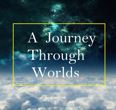 A Journey Through Worlds